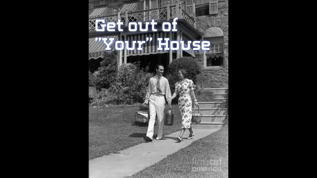 Get Out of Your House