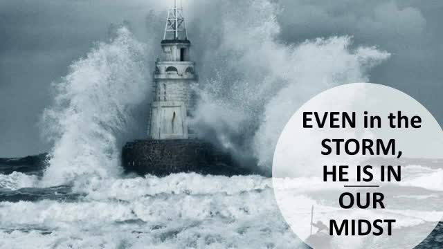 Even in the Storm He is in Our Midst