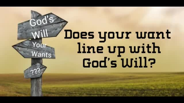 Does Your Want Line Up with Gods Will