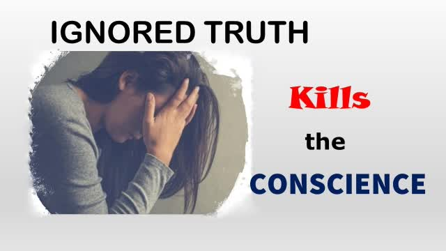 Ignored Truth Kills the Conscience