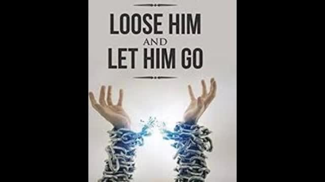 Loose Him and Let Him Go