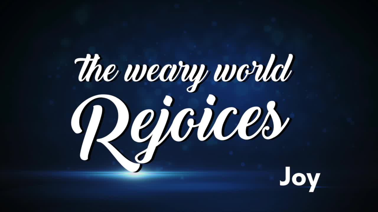 The Weary World Rejoices  Joy
