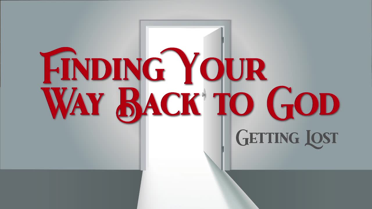 Finding Your Way Back To God – Getting Lost