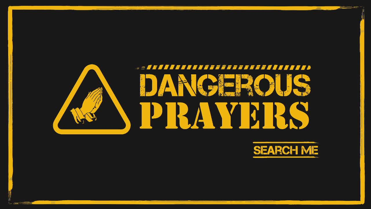 Dangerous Prayer Search Me
