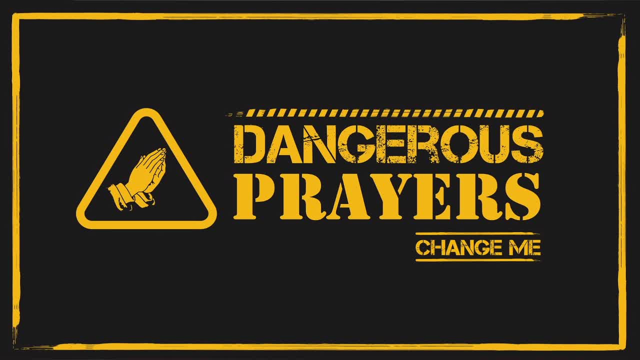 Dangerous Prayer Change Me
