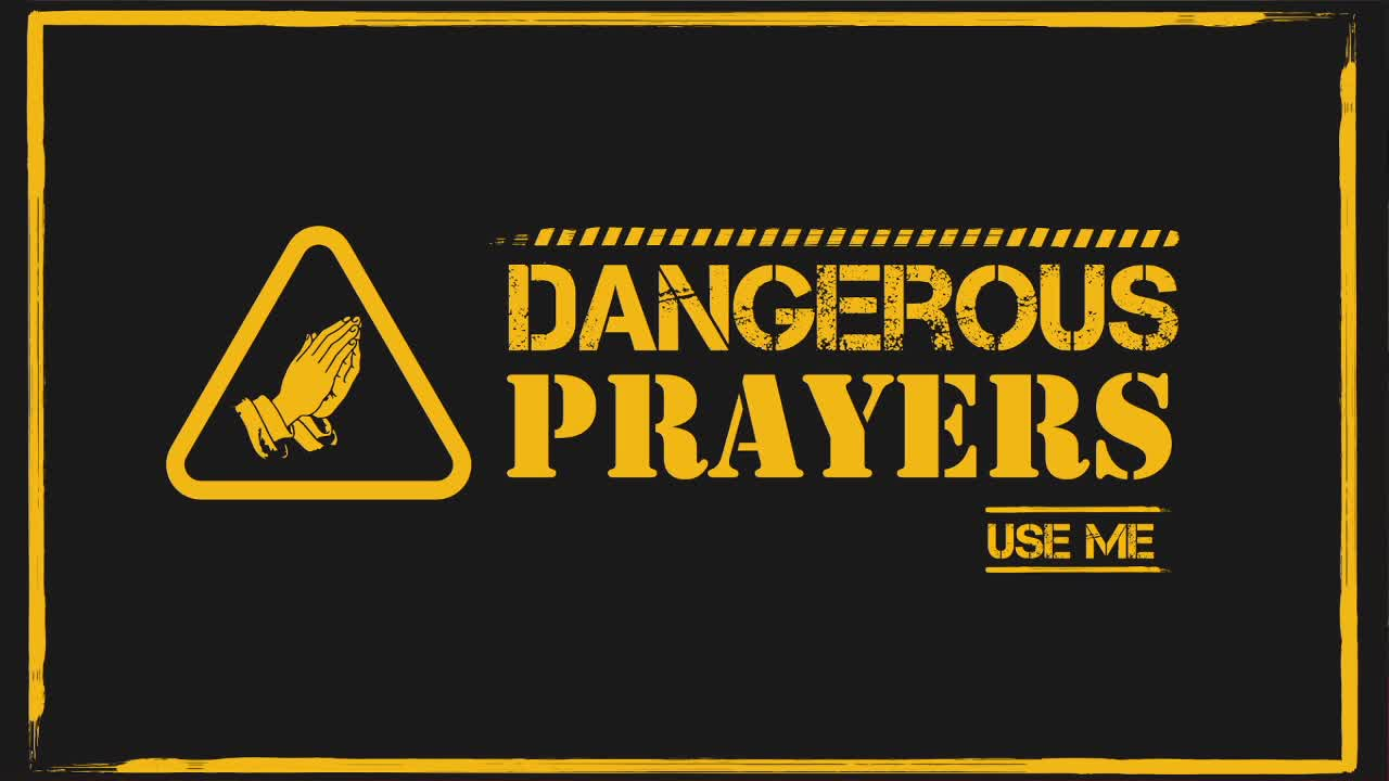Dangerous Prayer Use Me