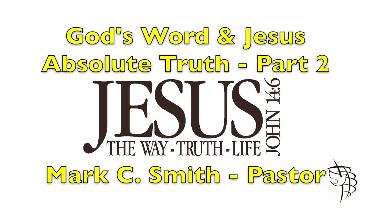 God's Word & Jesus - Absolute Truth - Part 2
