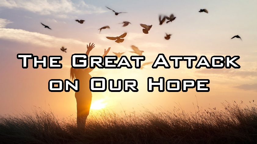The Great Attack on Our Hope