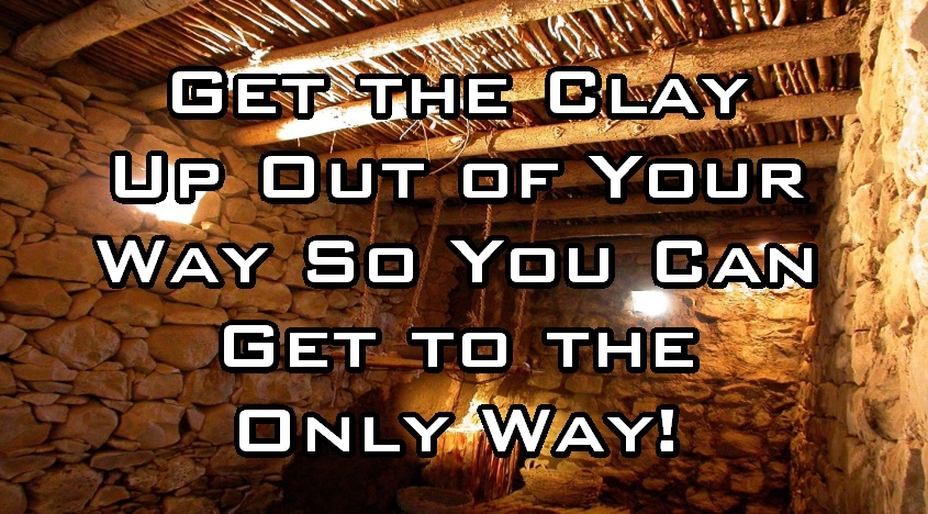 Get the Clay Up Out of Your Way