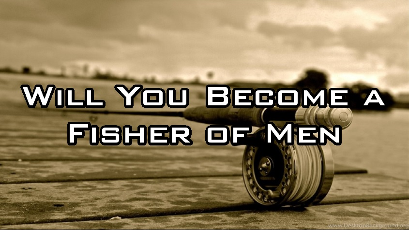 Will You Become a Fisher of Men?