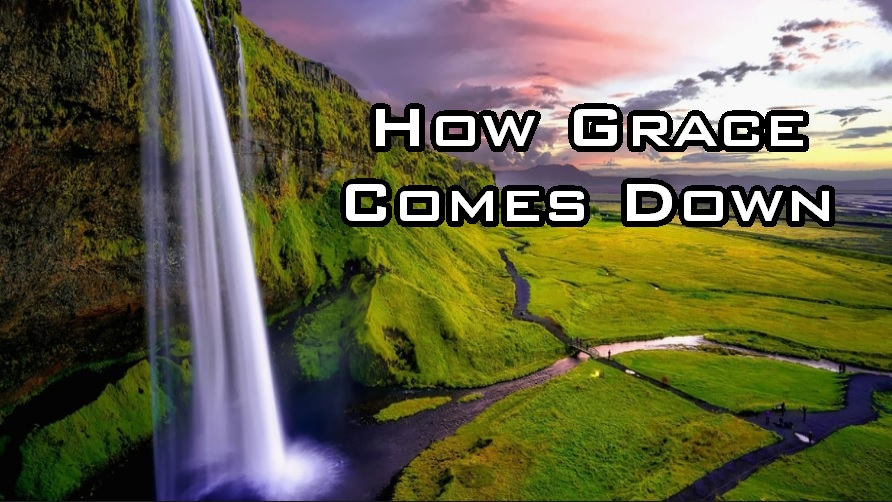 How Grace Comes Down