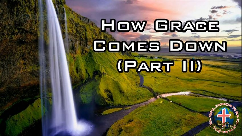 How Grace Comes Down (Part II)