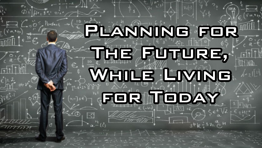 Planning for the Future, While Living For Tod