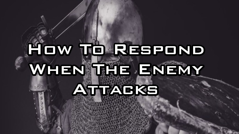 How To Respond When The Enemy Attacks