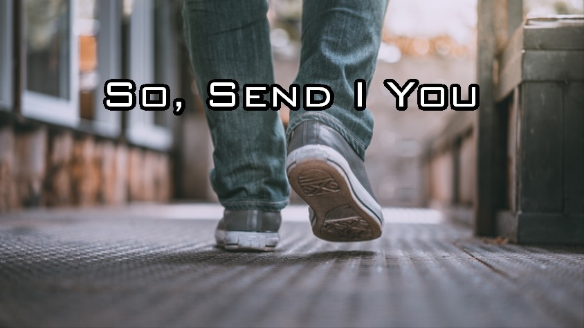So, Send I You