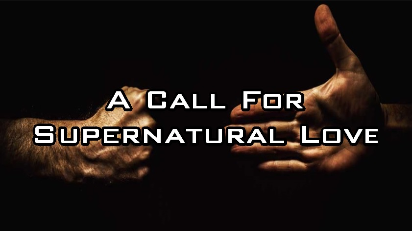 A Call For Supernatural Love