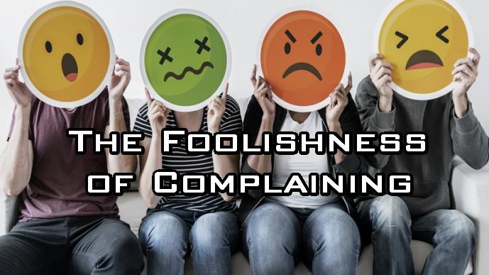 The Foolishness of Complaining