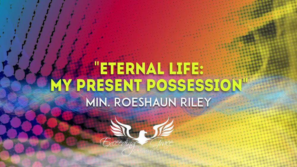 Eternal life My Present Possession