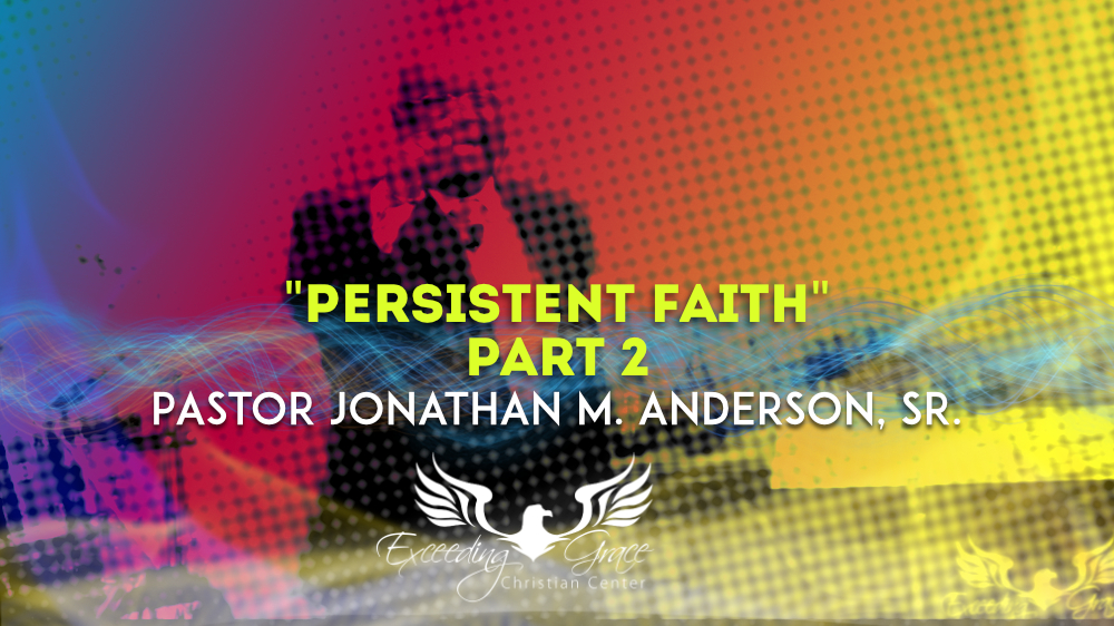 Persistent Faith  Part 2