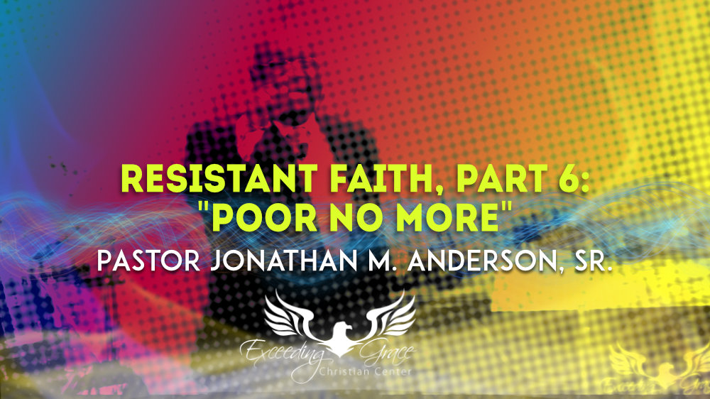 Resistant Faith Part 6 Poor No More