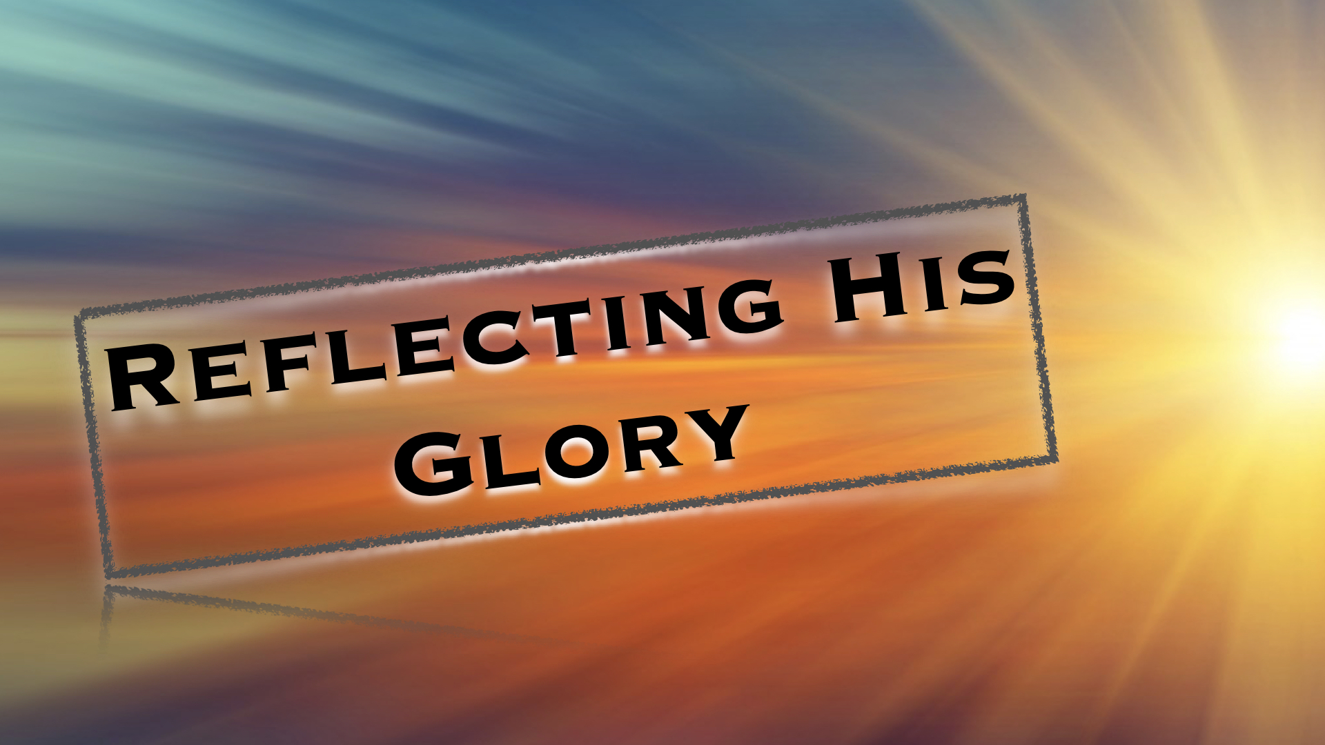 Reflecting His Glory  11172019 83421 AM