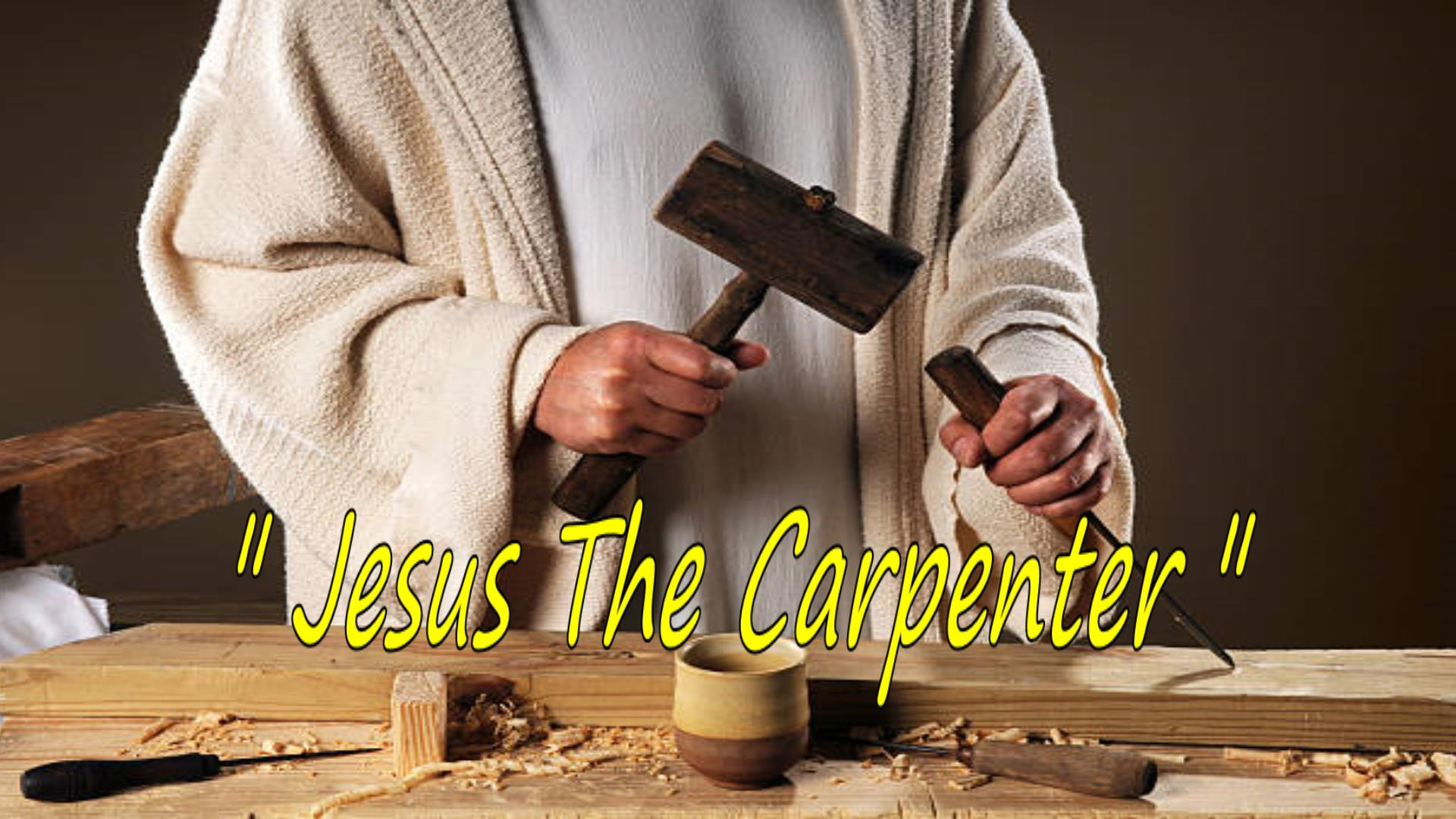 Jesus The Carpenter