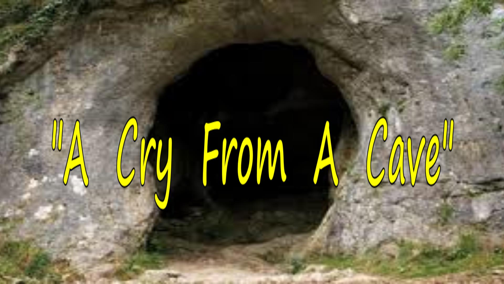 A Cry From A Cave