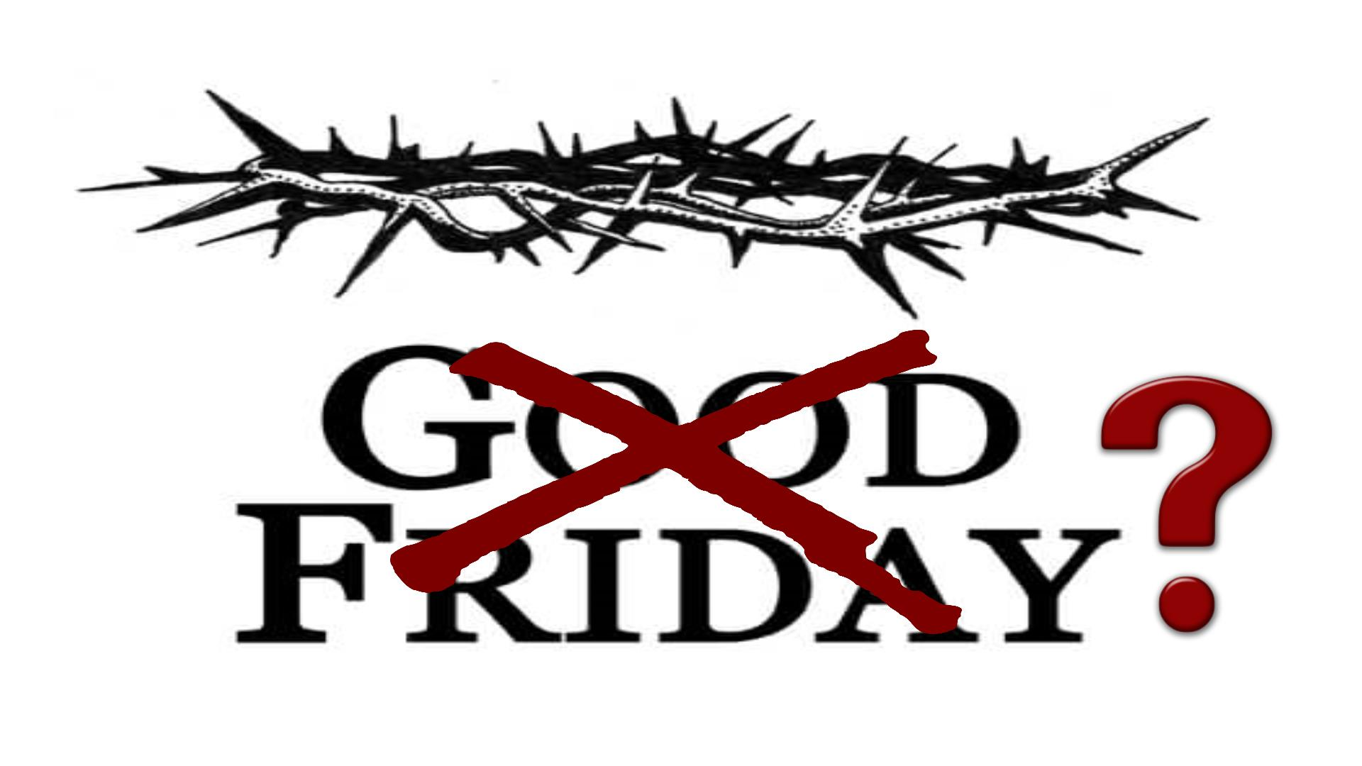 GOOD FRIDAY?