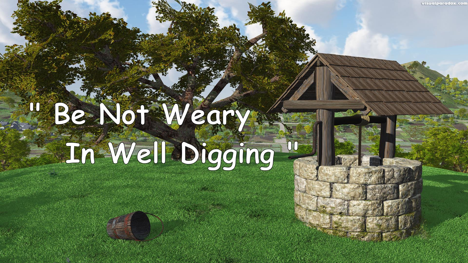 Be Not Weary in Well Digging