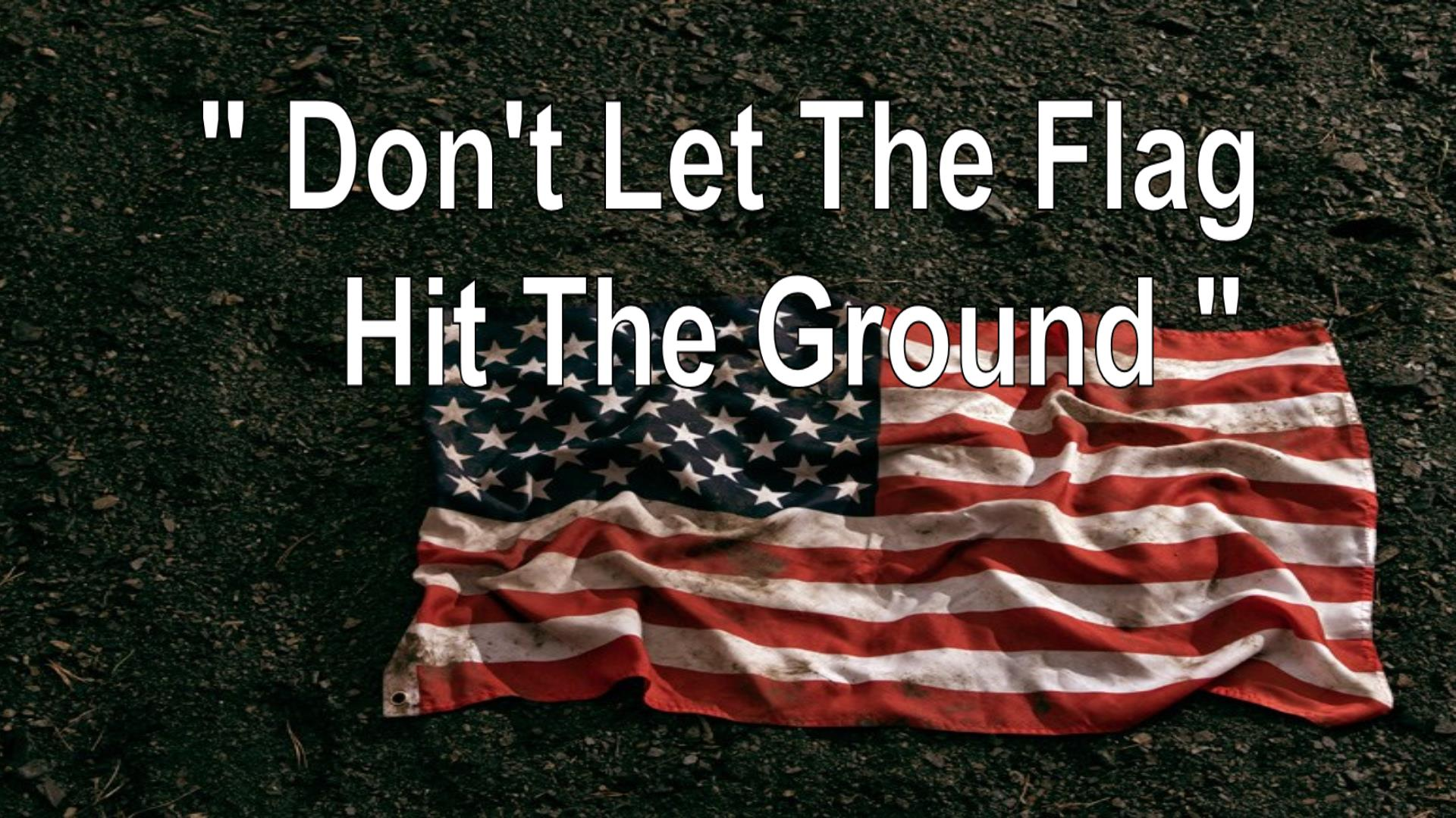 Don't Let The Flag Hit The Ground
