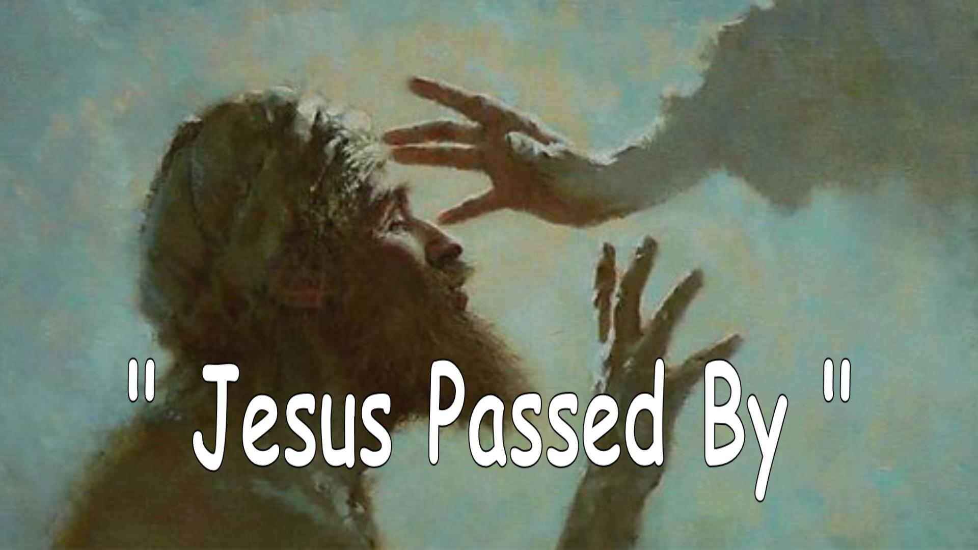 Jesus Passed By