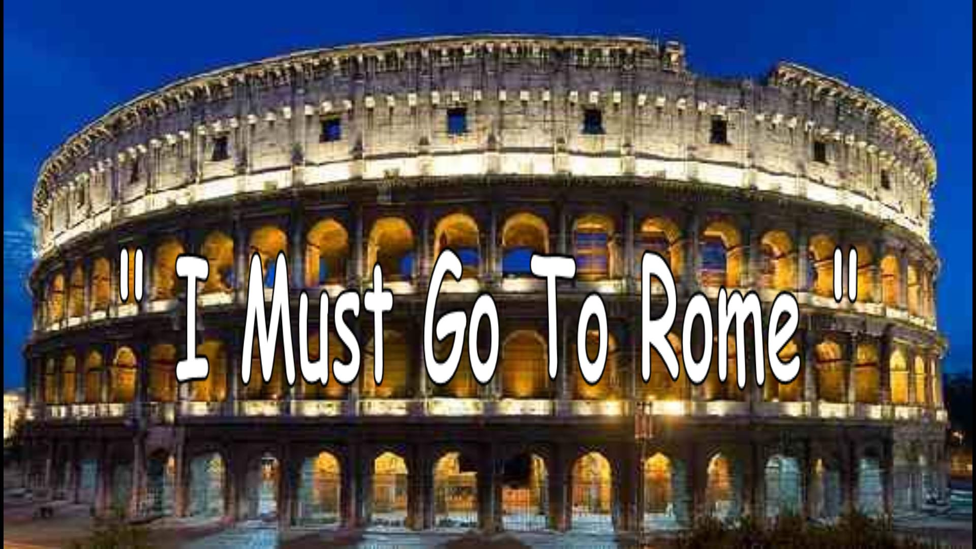 I Must Go To Rome