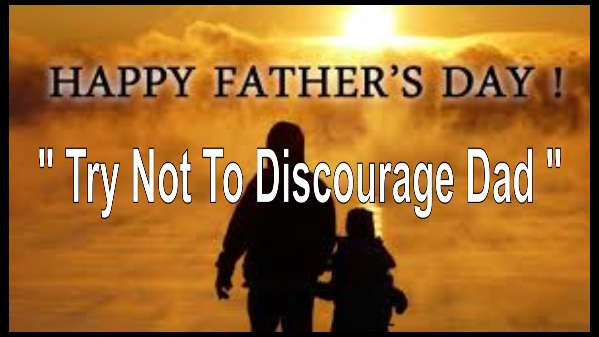 Try Not To Discourage Dad