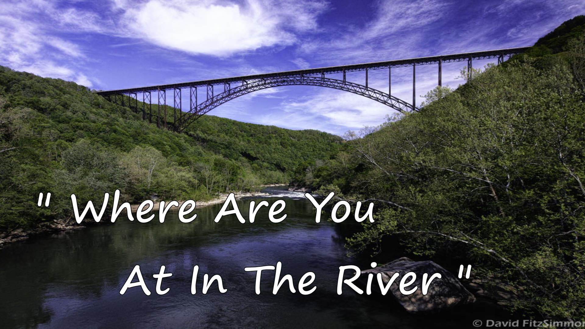 Where Are You At In The River