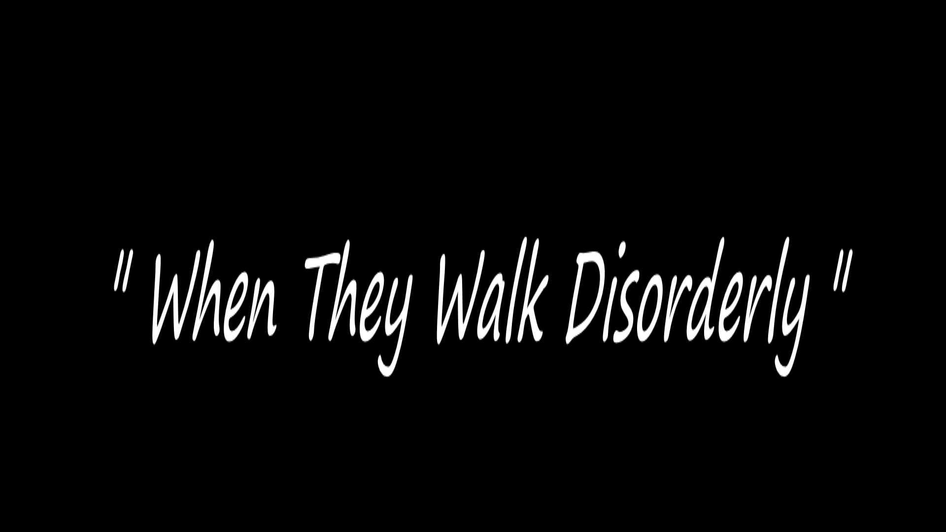 When They Walk Disorderly