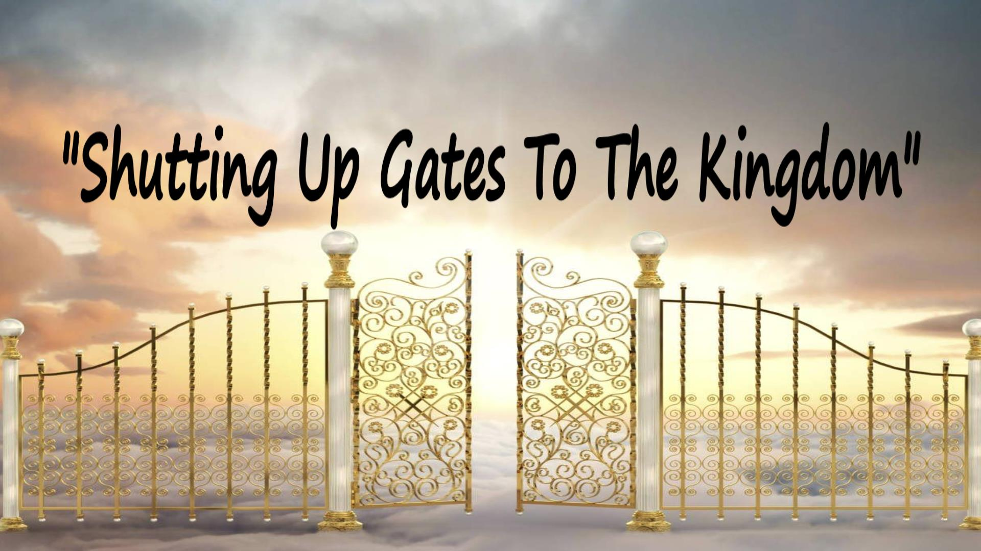 Shutting The Gates of The Kingdom