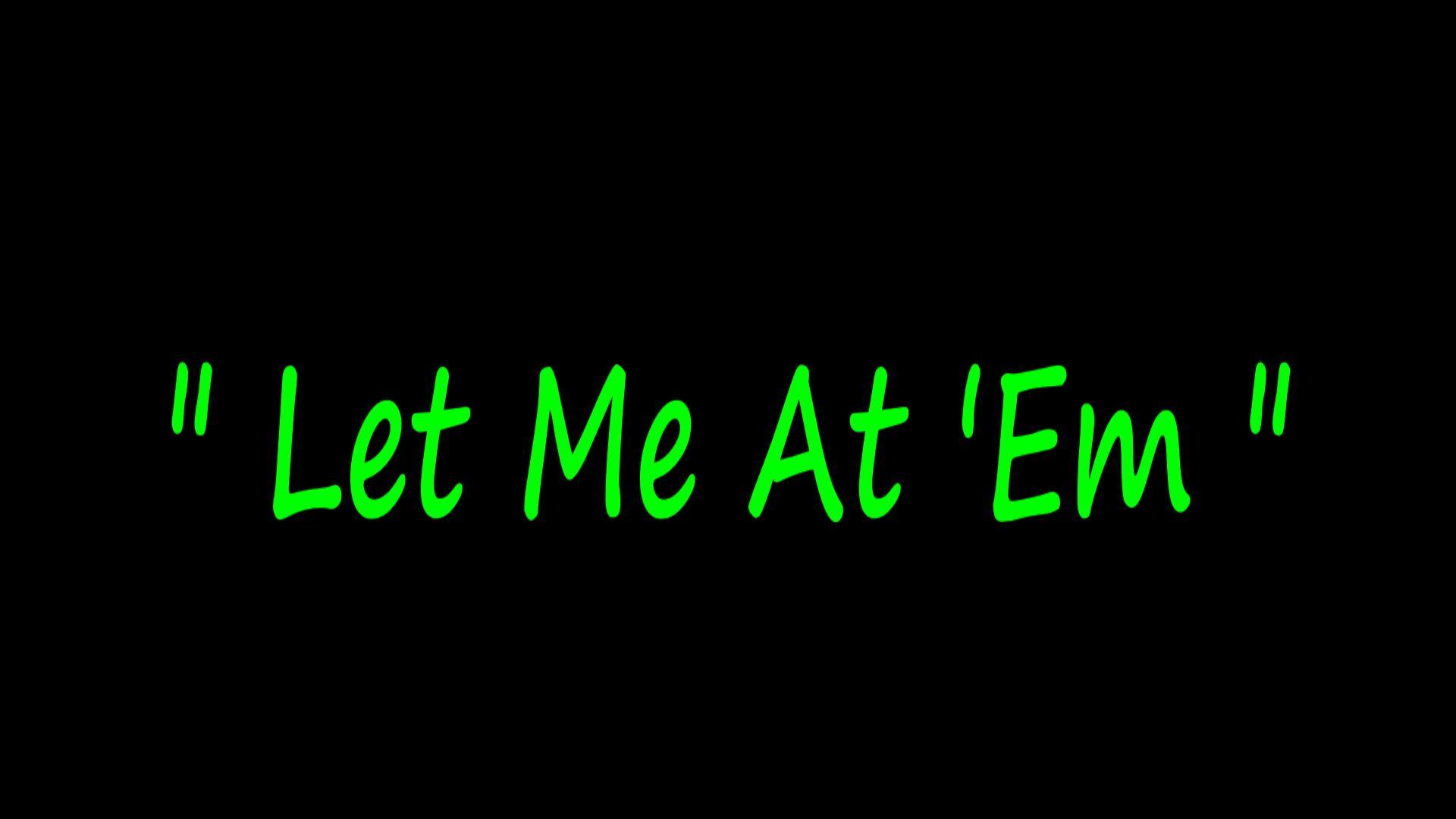 Let Me At 'Em