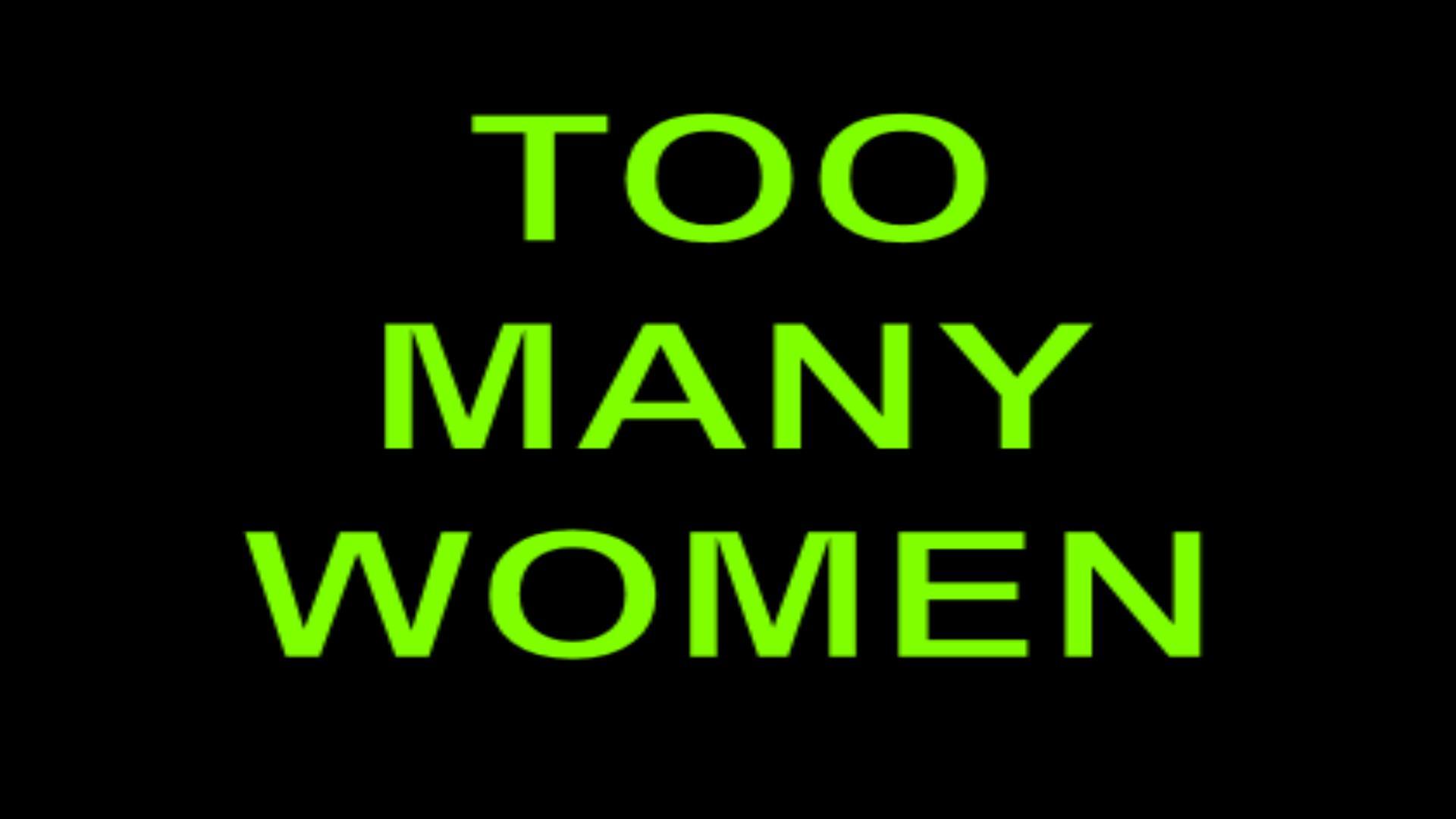 TOO MANY WOMEN