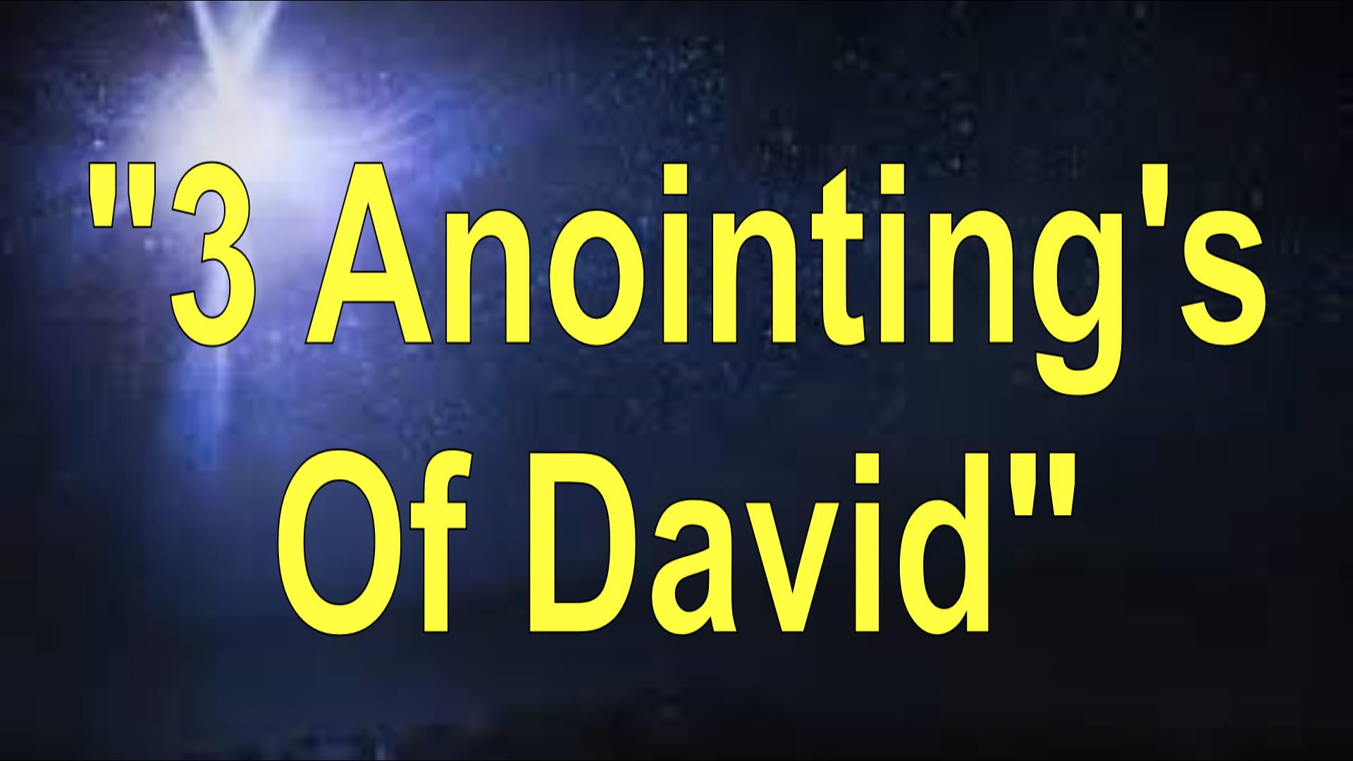 3 ANOINTING'S OF DAVID