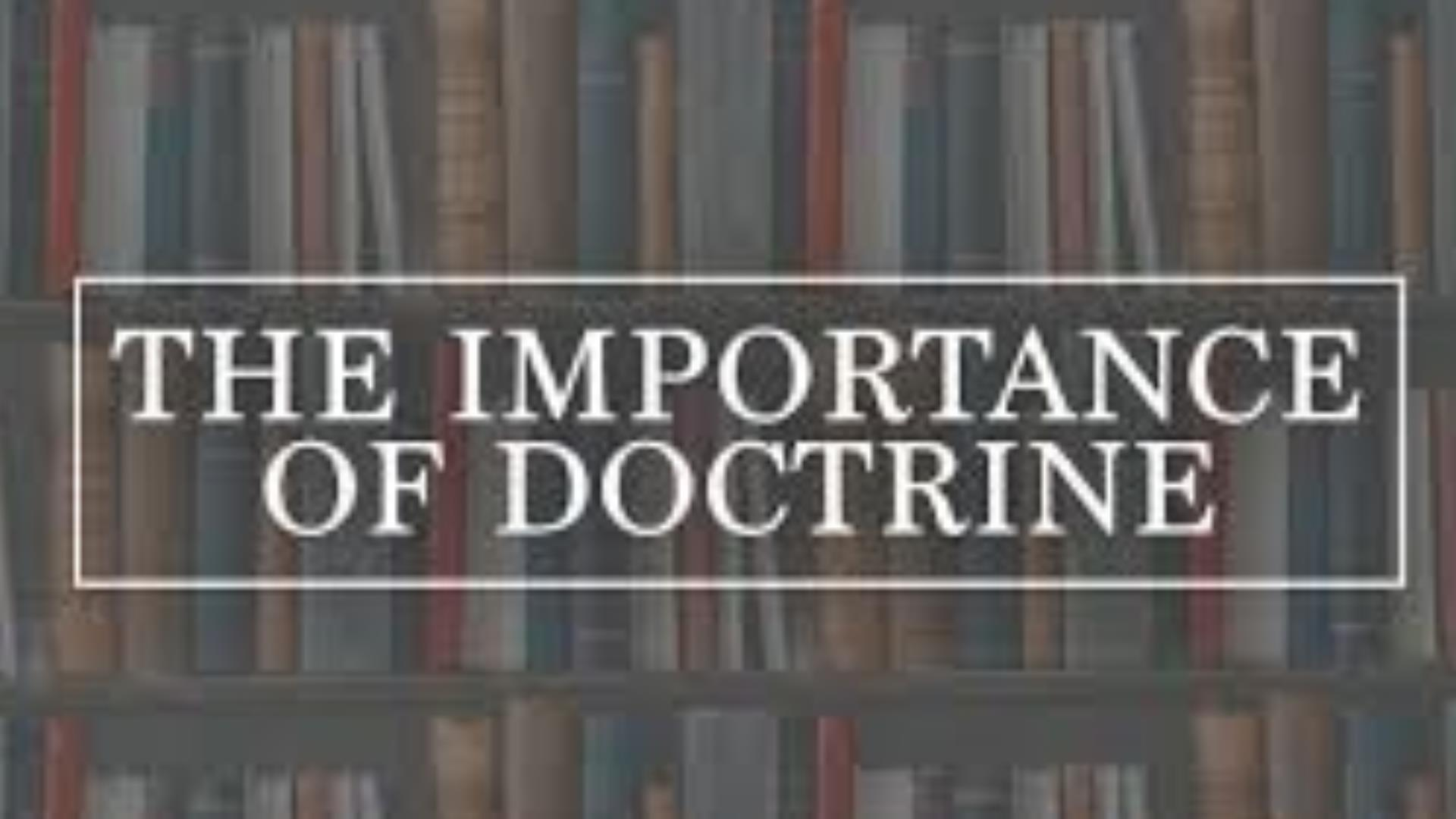 IMPORTANCE OF DOCTRINE