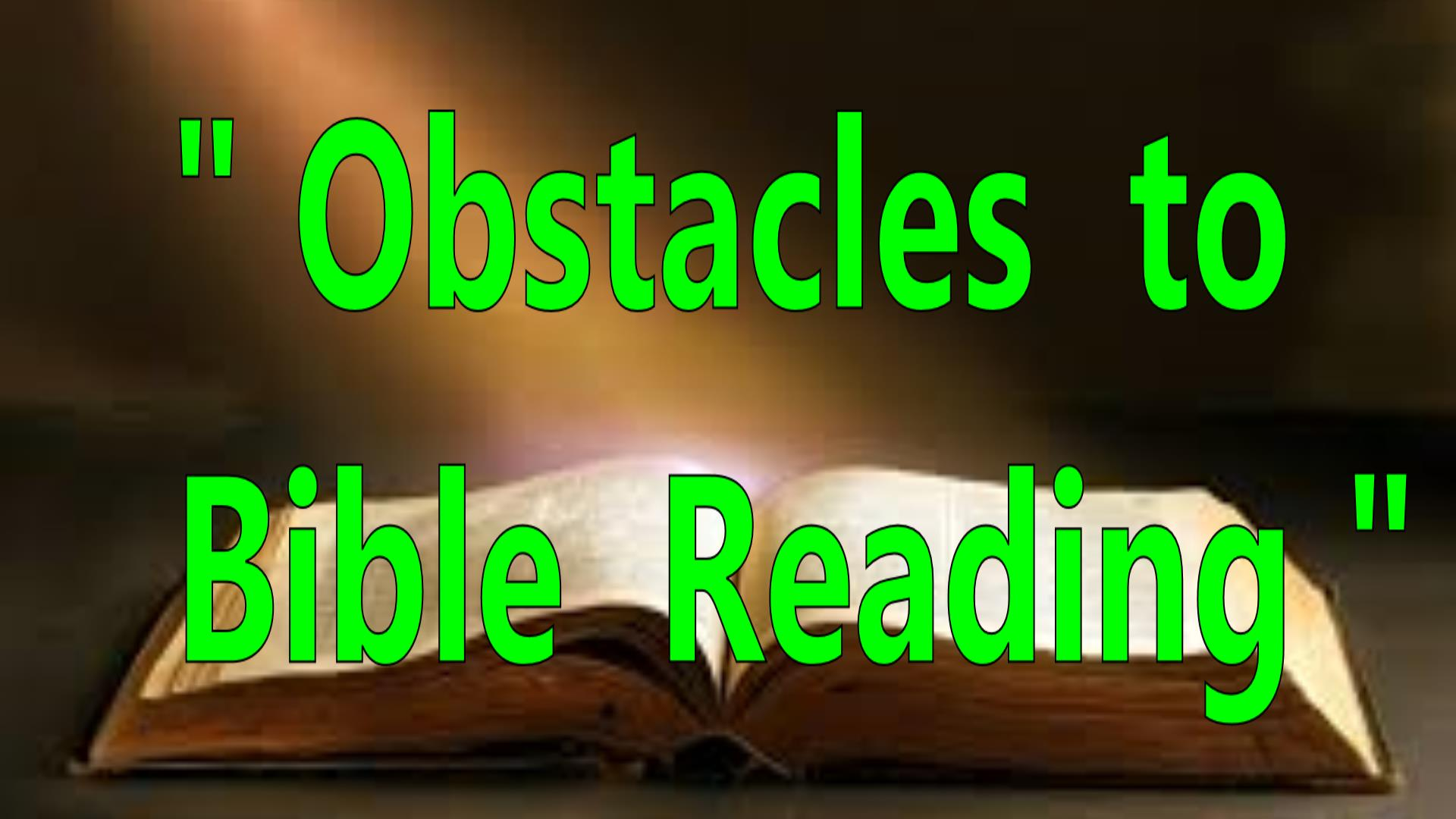 OBSTACLES OF READING THE BIBLE