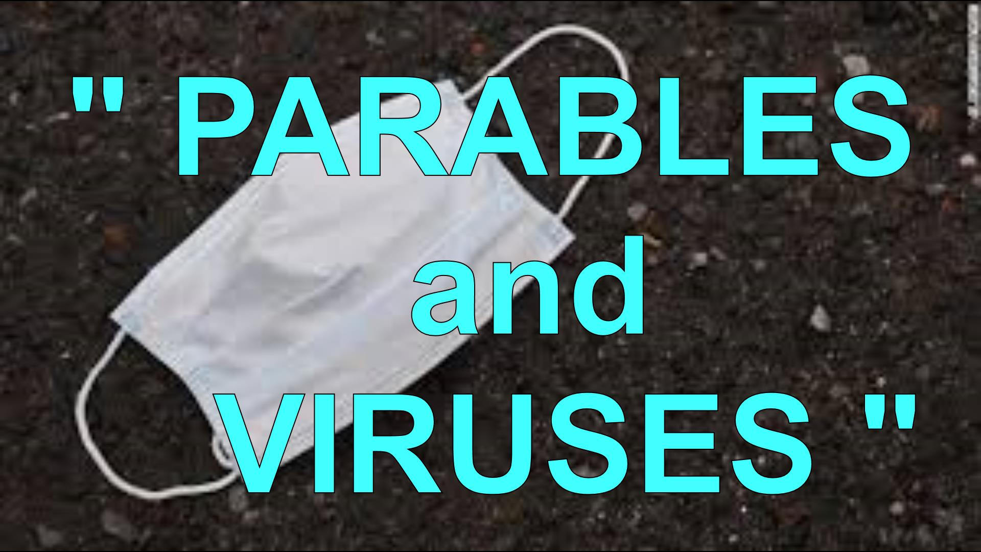 PARABLES and VIRUSES
