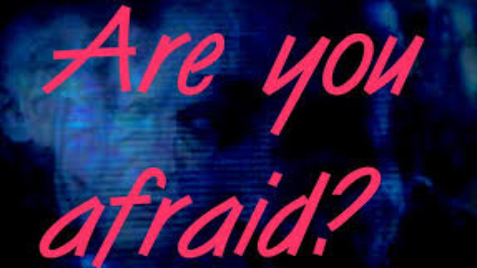 Are You Afraid