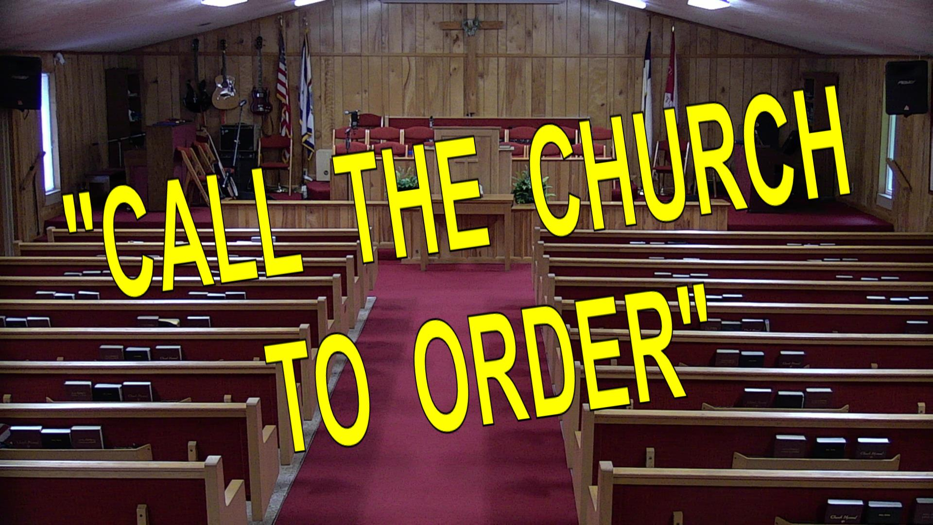CALL THE CHURCH TO ORDER