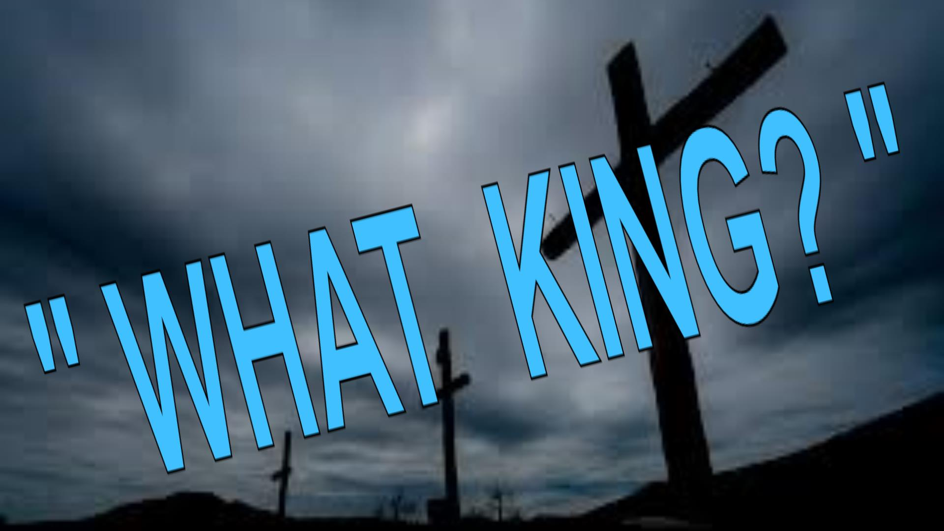 WHAT KING?