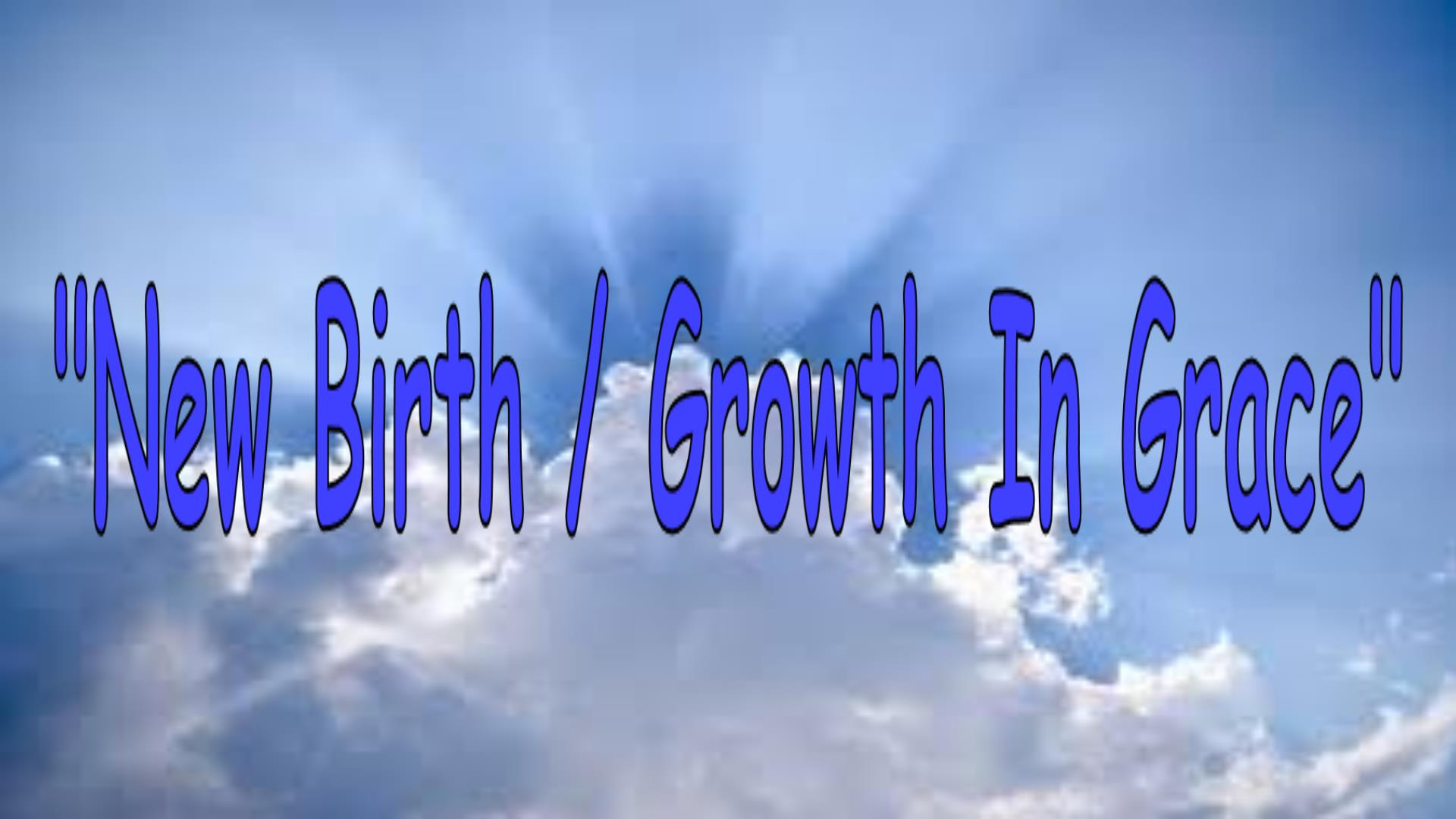 New Birth / Growth In Grace
