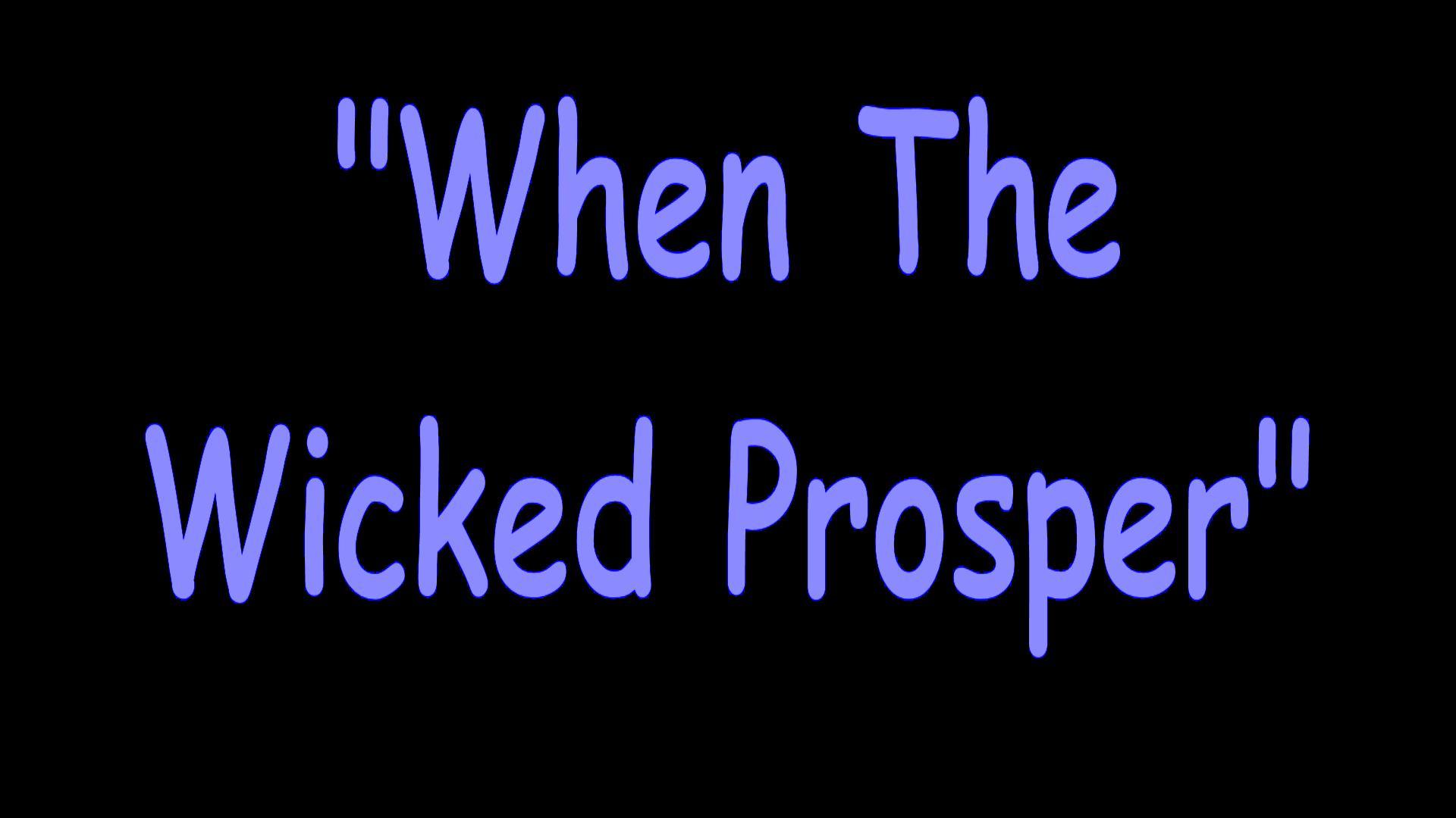 When The Wicked Prosper