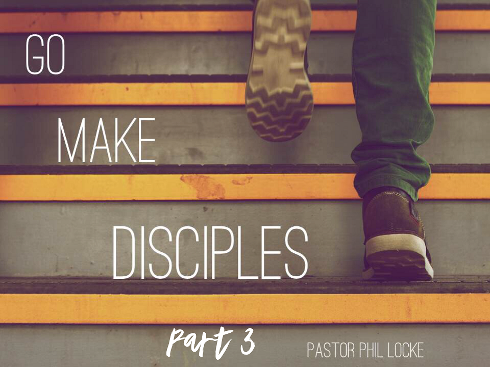 Go Make Disciples Pt 3
