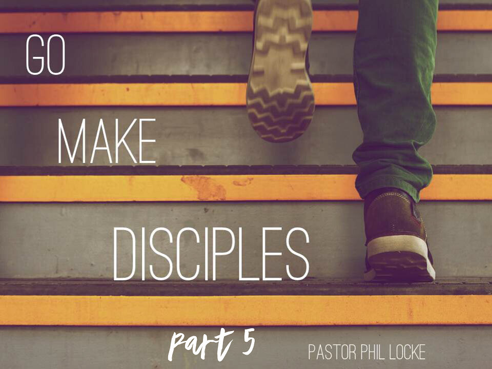 Go Make Disciples Pt 5