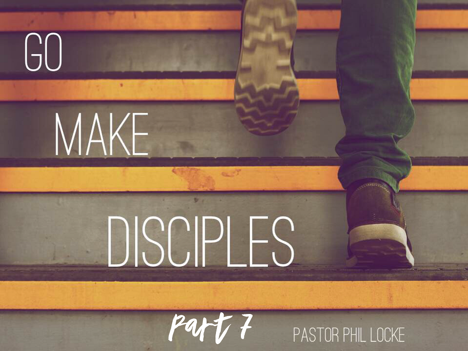 Go Make Disciples Pt 7